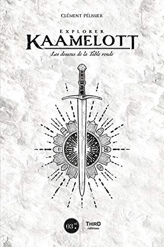 Explorer Kaamelott: Les dessous de la table rond