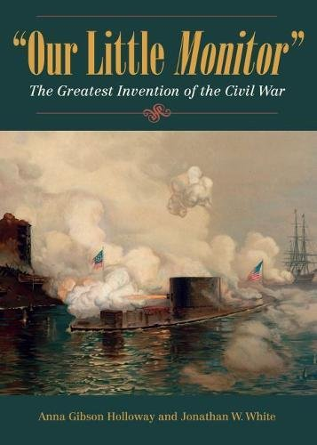Our Little Monitor: The Greatest Invention of the Civil War (Civil War in the North)