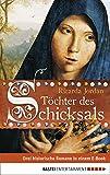 Töchter des Schicksals: Drei historische Romane in einem E-Book