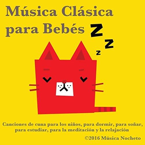 Música Clásica para Bebés: Canciones de Cuna para los Niños, Para Dormir, Para Soñar, Para Estudiar, Para la Meditación y la Relajación
