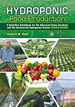 Howard M. Resh: Hydroponic Food Production : A Definitive Guidebook for the Advanced Home Gardener and the Commercial Hydroponic Grower, Seventh Edition (Hardcover - Revised Ed.); 2012 Edition