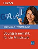 Hueber dictionaries and study-aids: Ubungsgrammatik fur die Mittelstufe - Bu