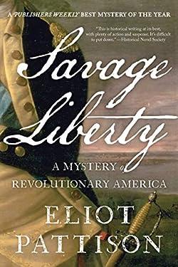 Savage Liberty: A Mystery of Revolutionary America (The Bone Rattler Series Book 5)