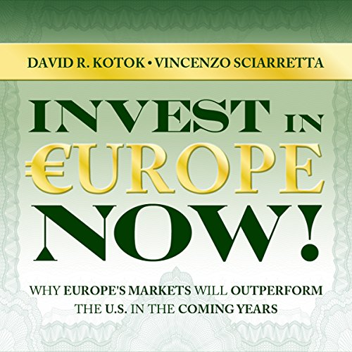 Invest in Europe Now!: Why Europe's Markets Will Outperform the US in the Coming Years audiobook cover art