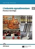 L'industria agroalimentare. Per le Scuole superiori. Con Contenuto digitale (fornito elettronicamente). Processi e tecnologie (Vol. 1)