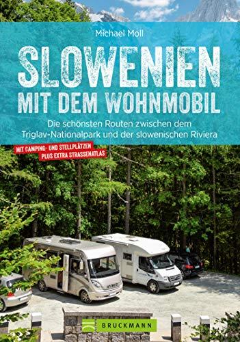 Slowenien mit dem Wohnmobil. Zwischen dem Triglav Nationalpark und der slowenischen Riviera: Der Wohnmobil-Reiseführer mit Straßenatlas, GPS-Koordinaten zu Stellplätzen und Streckenleisten. NEU 2019