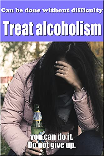 Treat alcoholism: Can be done without difficulty (English Edition)