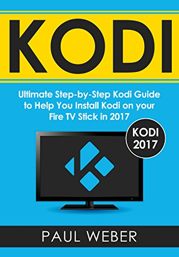 Kodi: Ultimate Step-by-Step Kodi Guide to Help You Install Kodi on your Fire TV Stick in 2017 (English…