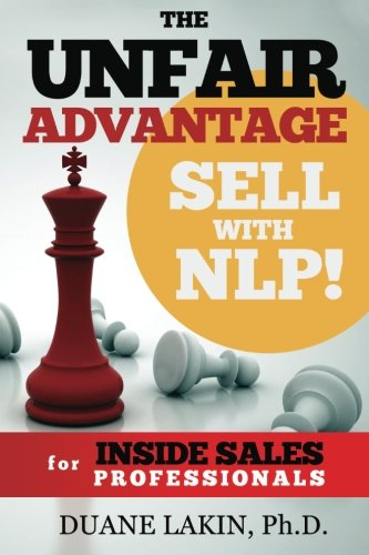 The Unfair Advantage: Sell with NLP! for INSIDE SALES Professionals (The Unfair Advantage: Sell with NLP! For Selling Professionals, Band 1)