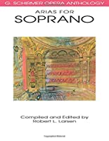 Arias for Soprano: G. Schirmer Opera Anthology (G. SCHRIMER OPERA ANTHOLOGY)