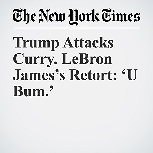 Trump Attacks Curry. LeBron James's Retort: 'U Bum.' copertina
