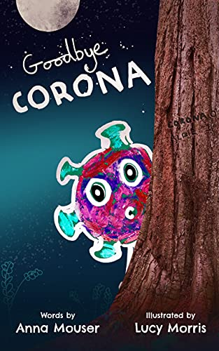Goodbye Corona: A children's adventure story on beating coronavirus