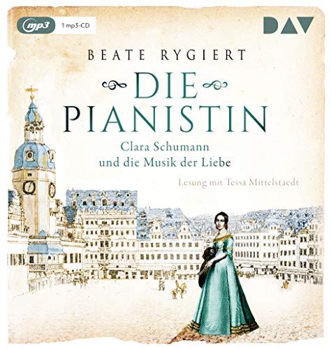 Die Pianistin. Clara Schumann und die Musik der Liebe: Lesung mit Tessa Mittelstaedt (1 mp3-CD) (Außergewöhnliche Frauen zwischen Aufbruch und Liebe)