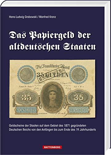 Das Papiergeld der altdeutschen Staaten: Geldscheine der Staaten auf dem Gebiet des 1871 gegründeten Deutschen Reichs von den Anfängen bis zum Ende des 19. Jahrhunderts
