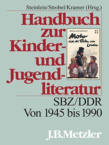 Handbuch zur Kinder- und Jugendliteratur: SBZ/DDR. Von 1945 bis 1990