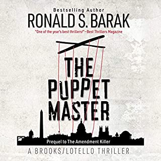 The Puppet Master     Brooks/Lotello Thriller Series              Written by:                                                                                                                                 Ronald S. Barak                               Narrated by:                                                                                                                                 Edward Bauer                      Length: 13 hrs and 39 mins     Not rated yet     Overall 0.0