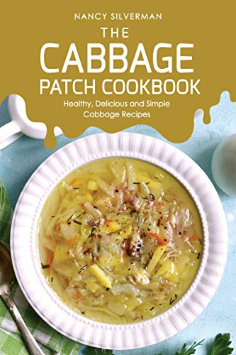 The Cabbage Patch Cookbook: Healthy, Delicious and Simple Cabbage Recipes (English Edition)
