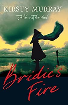 Bridie's Fire (CHILDREN OF THE WIND Book 1) by [Kirsty Murray]