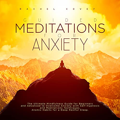 Download Guided Meditations for Anxiety: The Ultimate Mindfulness Guide for Beginners and Advanced to Overcom audio book