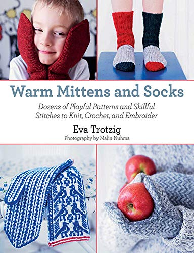 Warm Mittens and Socks: Dozens of Playful Patterns and Skillful Stitches t by [Eva Trotzig, Malin Nuhma]