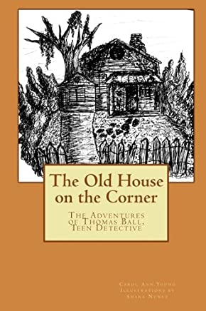 The Old House on the Corner the Adventures of Thomas Ball, Teen Detective