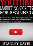 YOUTUBE MARKETING SECRETES FOR BEGINNERS: The Ultimate Social Media Marketing Strategy Guide for YouTube Business to Grow Your Channel Subscribers and Make Money from Video Shoot (English Edition)
