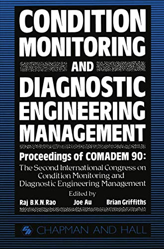 Condition Monitoring and Diagnostic Engineering Management: Proceeding of Comadem 90: The Second International Congress on Condition Monitoring and ... Management Brunel University 16-18 July 1990