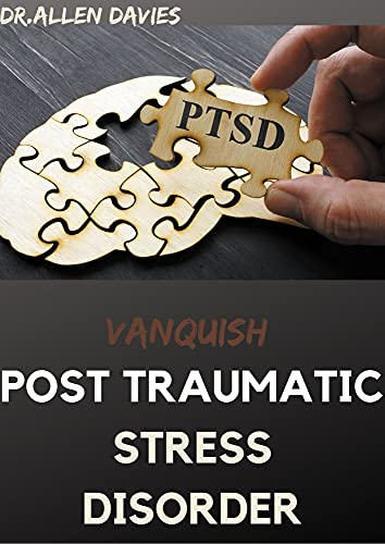 VANQUISH POST TRAUMATIC STRESS DISORDER: The Latest Procedure For Defeating Symptoms, Recover Hope, and Getting Your Life Back (English Edition)