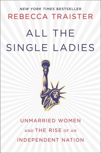 Image of All the Single Ladies: Unmarried Women and the Rise of an Independent Nation
