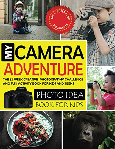 My Camera Adventure: 52 Week Photography Challenge Book : Creative Photography Assignments, Idea, Projects, Prompts and Photo Activities Book For Kids and Teens. With Fun-filled Tips and Techniques
