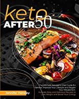 Keto after 50: The Ultimate Ketogenic Diet Guide for Seniors. Improve Your Lifestyle and Regain Your Metabolism. Includes Easy and Delicious Recipes to Lose Weight and Boost Your Energy