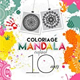 Coloriage Mandala Enfant 10 ans: Livre de coloriage enfant mandala pour aider les enfants à se concentrer et à se recentrer sur eux-même