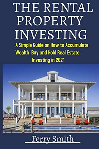 Real Estate Investing Books! - THE RENTAL PROPERTY INVESTING GUIDE: THE SMARTEST WAYS TO INVEST IN RENTAL PROPERTY: A Simple Guide on How to Accumulate Wealth Buy and Hold Real Estate Investing in 2021