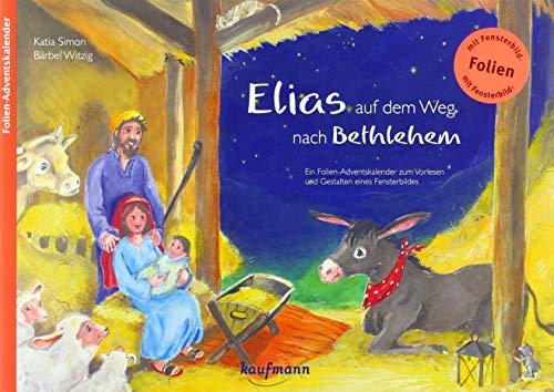 Elias auf dem Weg nach Betlehem: Folien-Adventskalender (Adventskalender mit Geschichten für Kinder / Ein Buch zum Vorlesen und Basteln)