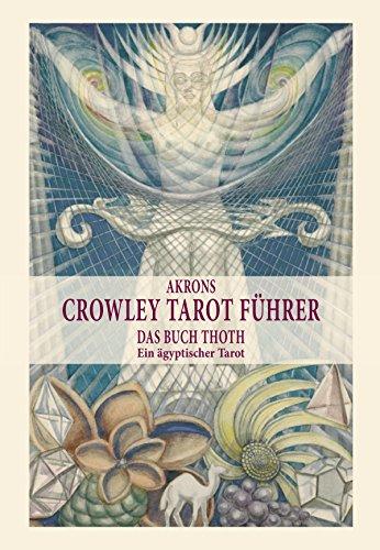 Akrons Crowley Tarot Führer: Das Buch Thoth, Ein ägyptischer Tarot