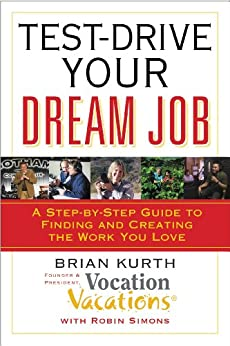 Test-Drive Your Dream Job: A Step-by-Step Guide to Finding and Creating the Work You Love by [Brian Kurth]