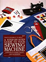 A Step-By-Step Guide to Your Sewing Machine (Teach Yourself to Sew Better Series) by Jan Saunders (1990-11-02)