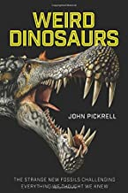 Weird Dinosaurs: The Strange New Fossils Challenging Everything We Thought We Knew