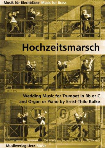 Hochzeitsmarsch. Hochzeitsmusik für Trompete in B/C und Klavier (Orgel) / Wedding Music for Trumpet Bb/C & Klavier (Orgel) (Partitur und Stimmen) (Musik für Blechbläser)