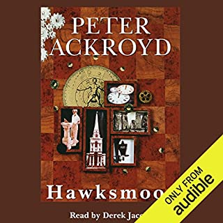 Hawksmoor                   By:                                                                                                                                 Peter Ackroyd                               Narrated by:                                                                                                                                 Sir Derek Jacobi                      Length: 11 hrs and 6 mins     92 ratings     Overall 3.5