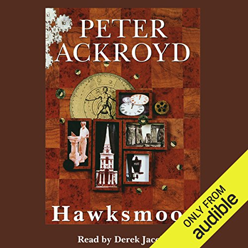 Hawksmoor                   Written by:                                                                                                                                 Peter Ackroyd                               Narrated by:                                                                                                                                 Sir Derek Jacobi                      Length: 11 hrs and 6 mins     2 ratings     Overall 4.0