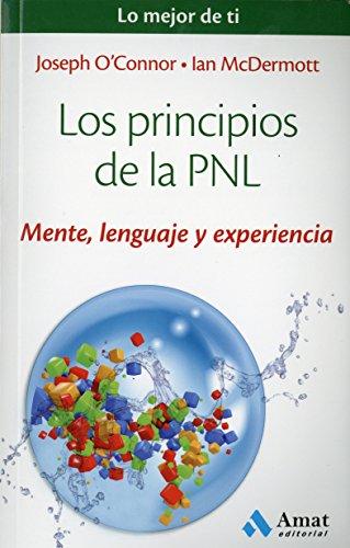 Los principios de la PNL: Mente, lenguaje y experiencia (Lo mejor de ti)