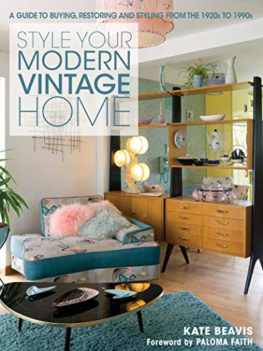 Style Your Modern Vintage Home: A Guide to Buying, Restoring and Styling from the 1920s to 1990s (English Edition)