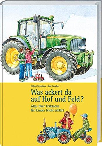 Was ackert da auf Hof und Feld?: Alles über Traktoren für Kinder leicht erklärt