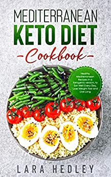 Mediterranean Keto diet cookbook: Healthy Mediterranean Recipes in a Ketogenic version, to Eat Well Every Day, Lose Weight Fast and Live Long 1