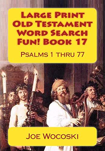 Large Print Old Testament Word Search Fun! Book 17: Psalms 1 thru 77: Volume 17