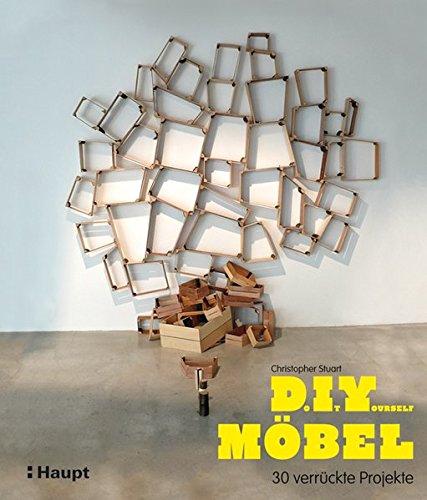 Do It Yourself Möbel: 30 verrückte Projekte