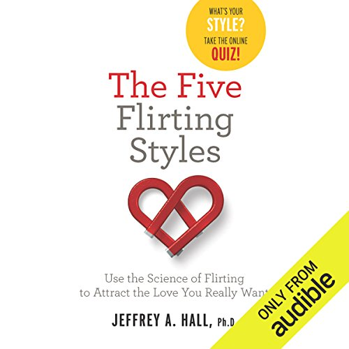 The Five Flirting Styles                   Written by:                                                                                                                                 Jeffrey Hall                               Narrated by:                                                                                                                                 Eric Yves Garcia                      Length: 7 hrs and 31 mins     Not rated yet     Overall 0.0