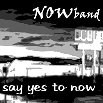 Say Yes To Now