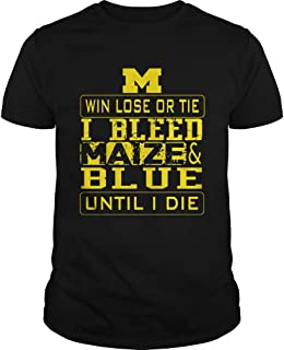 M win lose or I bleed Maize and Blue until I die shirt